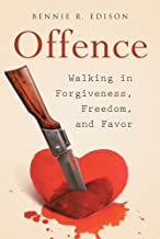Offence: Walking in Forgiveness, Freedom, and Favor