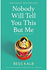 Nobody Will Tell You This But Me: A true (as told to me) story Kindle Edition