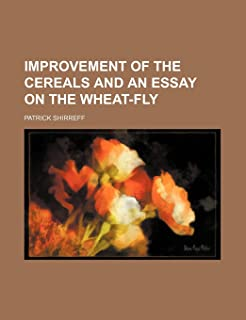 Improvement of the Cereals and an Essay on the Wheat-Fly