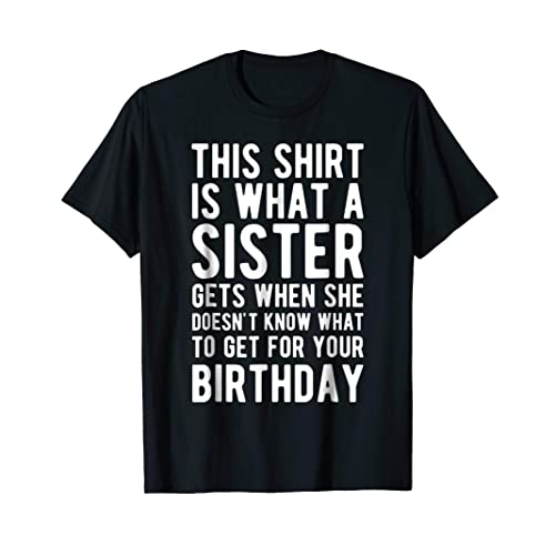 7e2908783d Birthday Gift for Brother from Sister T Shirt