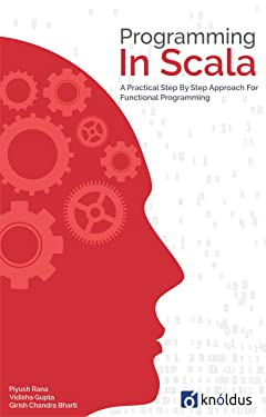 Programming In Scala: A Practical Step by Step Approach for Functional programming (Knoldus Programming Series)
