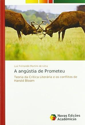 A angústia de Prometeu: Teoria da Crítica Literária e os conflitos de Harold Bloom