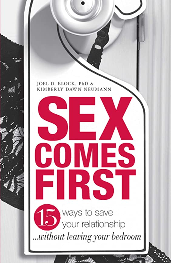 経歴免疫なるSex Comes First: 15 Ways to Help Your Relationship - Without Leaving Your Bedroom (English Edition)
