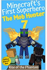 The Mob Hunter 7: Rise of the Phantom (Unofficial Minecraft Superhero Series) (Minecraft's First Superhero) Kindle Edition