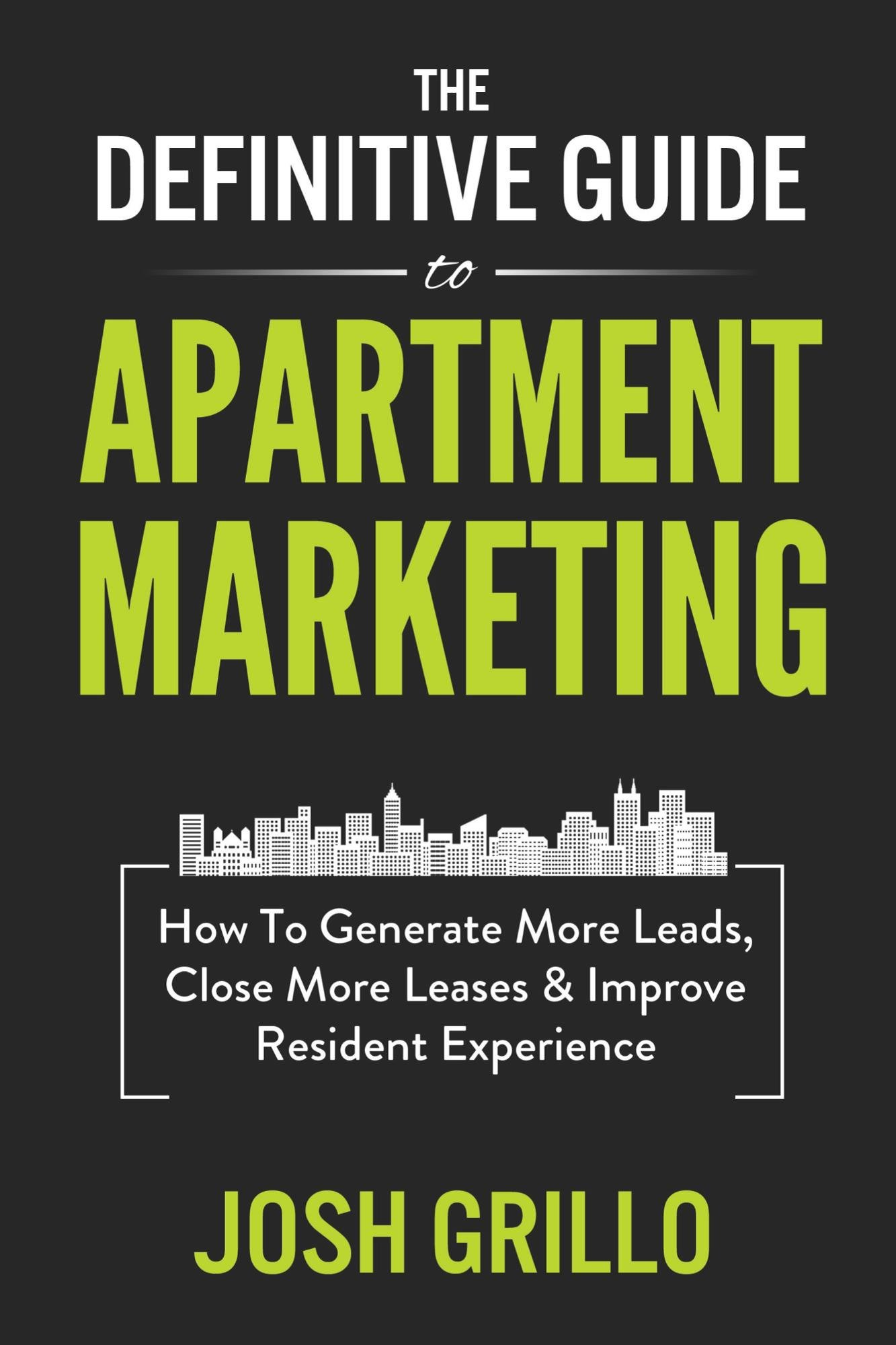 The Definitive Guide To Apartment Marketing: How To Generate More Leads, Leases & Improve Resident Experience