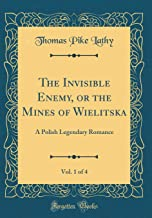 The Invisible Enemy, or the Mines of Wielitska, Vol. 1 of 4: A Polish Legendary Romance (Classic Reprint)