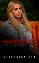 Masterpiece: Understand The Dating Psychology Of Women