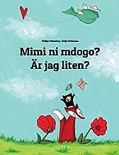 Mimi Ni Mdogo? Är Jag Liten?: Swahili-Swedish (Svenska): Children's Picture Book (Bilingual Edition)
