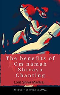 The benefits of Om Namah Shivaya Chanting: Lord Shiva Mantra