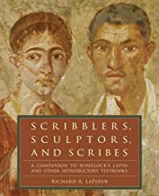 Scribblers, Sculptors, and Scribes: A Companion to Wheelock's Latin and Other..