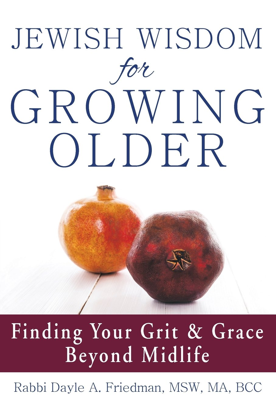 Image OfJewish Wisdom For Growing Older: Finding Your Grit And Grace Beyond Midlife
