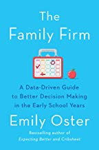 The Family Firm: A Data-Driven Guide to Better Decision Making in the Early School Years (The ParentData Series Book 3)