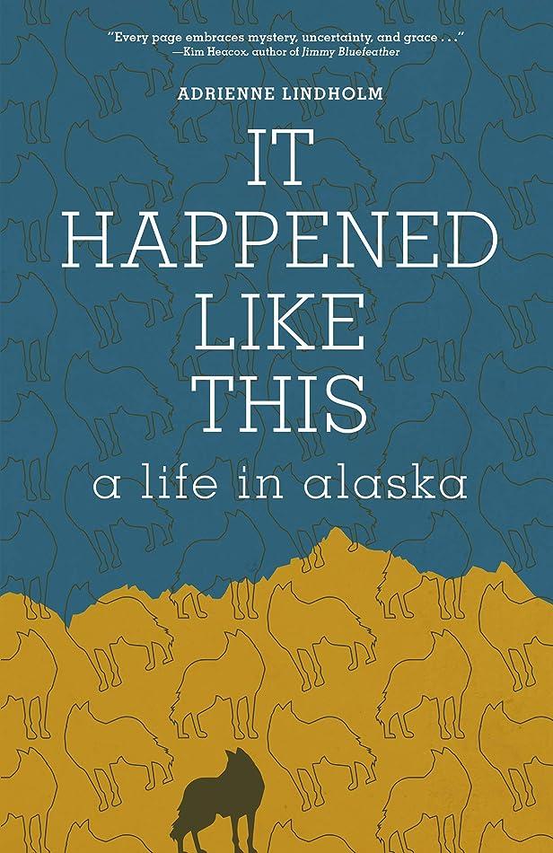 呼び起こす大腿対立It Happened Like This: A Life in Alaska (English Edition)