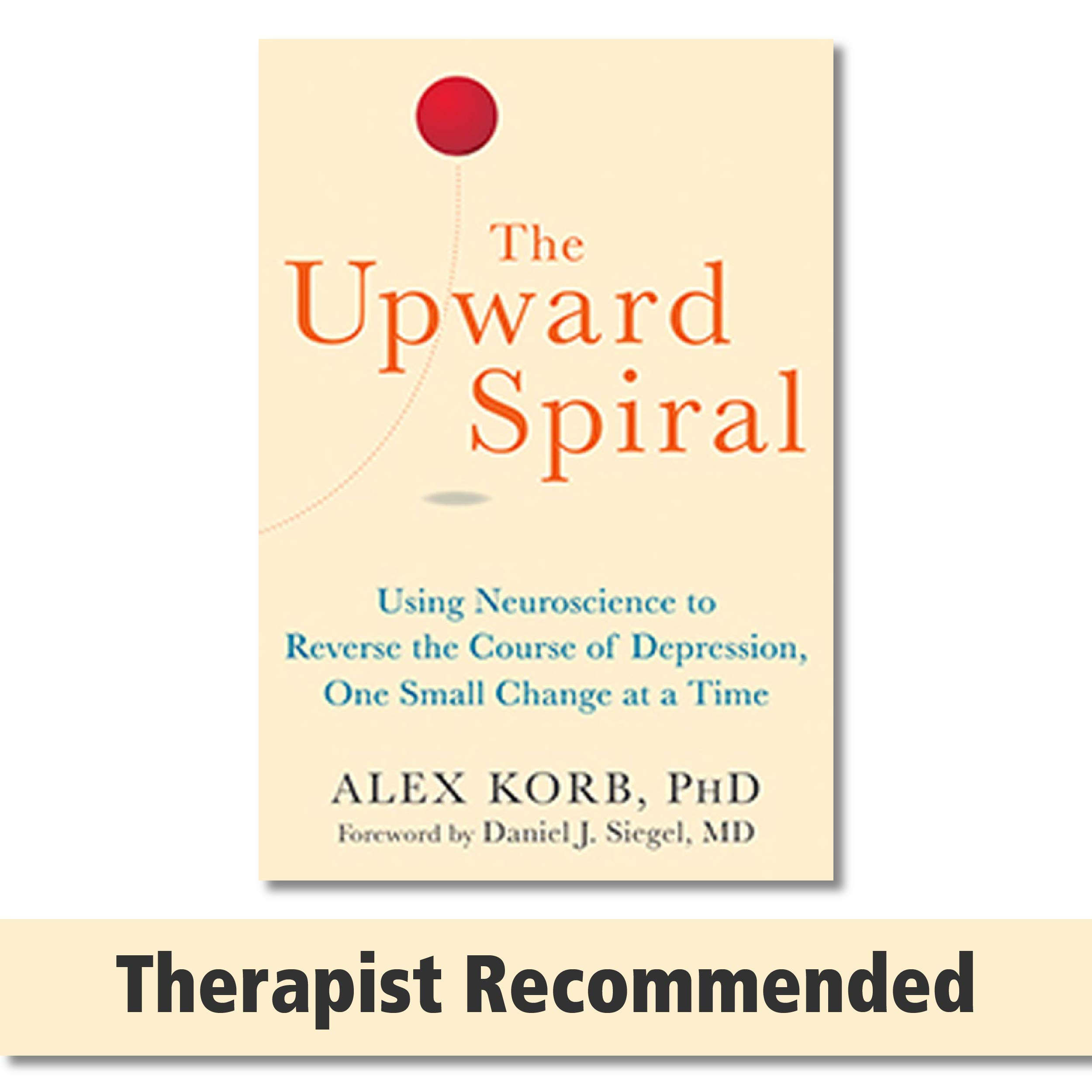 Image OfThe Upward Spiral: Using Neuroscience To Reverse The Course Of Depression, One Small Change At A Time