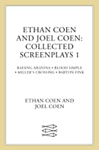 Ethan Coen and Joel Coen: Collected Screenplays 1: Blood Simple, Raising Arizona, Miller's Crossing, Barton Fink