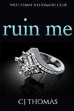 Ruin Me (West Coast Billionaire Club Book 1)