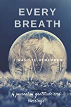 Every Breath: A journal of gratitude and blessings