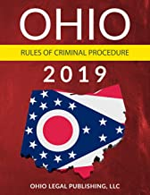 Ohio Rules of Criminal Procedure 2019: Complete Rules as Revised through July 1, 2018 (Ohio Codes)
