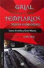 EL GRIAL, LOS CABALLEROS TEMPLARIOS Y LA NUEVA HUMANIDAD: EL LEGADO DE COLIN BLOY (El Bosque)