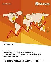 Programmatic Advertising. Datengetriebene Display-Werbung im Blickwinkel des deutschen und europäischen Datenschutzrechts (German Edition)