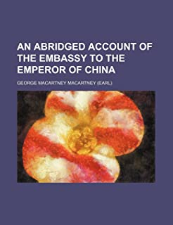 An Abridged Account of the Embassy to the Emperor of China