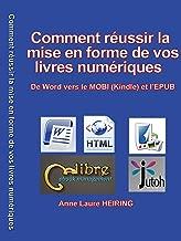 Comment réussir la mise en forme de vos livres numériques - De Word vers le MOBI (Kindle) et l'EPUB (French Edition)