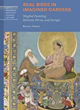 Real Birds in Imagined Gardens: Mughal Painting between Persia and Europe (Getty Research Institute Council Lecture Series)