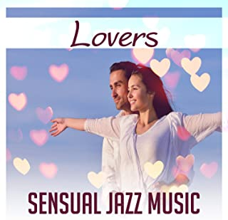 Lovers: Sensual Jazz Music – Relaxing Piano Bar Sounds, Instrumental Background for Love Making, Red Hot Lounge, Music Stimulating the Senses