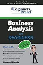 Business Analysis for Beginners: Jump-Start Your BA Career in Four Weeks