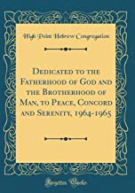 Dedicated to the Fatherhood of God and the Brotherhood of Man, to Peace, Concord and Serenity, 1964-1965 (Classic Reprint)