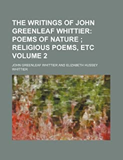 The Writings of John Greenleaf Whittier Volume 2; Poems of Nature Religious Poems, Etc