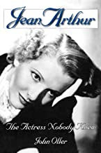 Jean Arthur: The Actress Nobody Knew