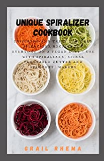 Unique Spiralizer Cookbook: Inspiring and Tasty Low Carb Spiralizer Recipes for Everyone on a Vegan Diet – Use With Spiral...