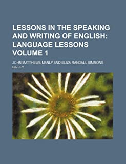 Lessons in the Speaking and Writing of English; Language Lessons Volume 1
