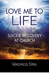 Love Me to Life: Suicide Recovery at Church Kindle Edition