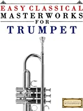 Easy Classical Masterworks for Trumpet: Music of Bach, Beethoven, Brahms, Handel, Haydn, Mozart, Schubert, Tchaikovsky, Vivaldi and Wagner