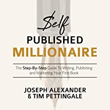 Self-Published Millionaire: The Step-by-Step Guide to Writing Publishing and Marketing Your First Book