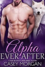 Alpha Ever After: A Steamy PNR Shifter and Fantasy Romance Collection (Hot Shifters Book 4)