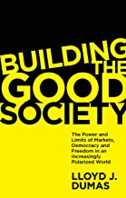 Building the Good Society: The Power and Limits of Markets, Democracy and Freedom in an Increasingly Polarized World