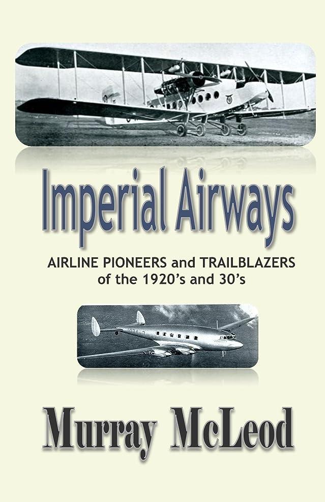 風が強い操作反対したImperial Airways: AIRLINE PIONEERS and TRAILBLAZERS of the 1920's and 30's (English Edition)