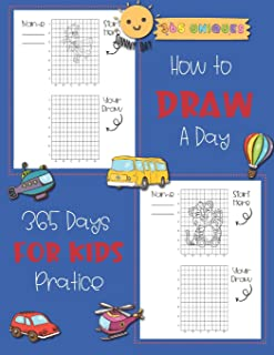 How to Draw A Day For kids: 365 days, A Fun and Simple Step-by-Step Drawing and Activity Book for Kids to Learn to Draw wi...