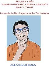 RESUMEN Y MÁS SIEMPRE DEMASIADO Y NUNCA SUFICIENTE MARY L. TRUMP: Recuerda Lo Más Importante De Tus Lecturas (Spanish Edit...