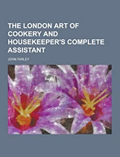 The London Art of Cookery and Housekeeper's Complete Assistant