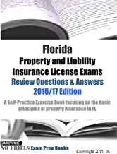 Florida Property and Liability Insurance License Exams Review Questions & Answers 2016/17 Edition: A Self-Practice Exercise Book focusing on the basic principles of property insurance in FL