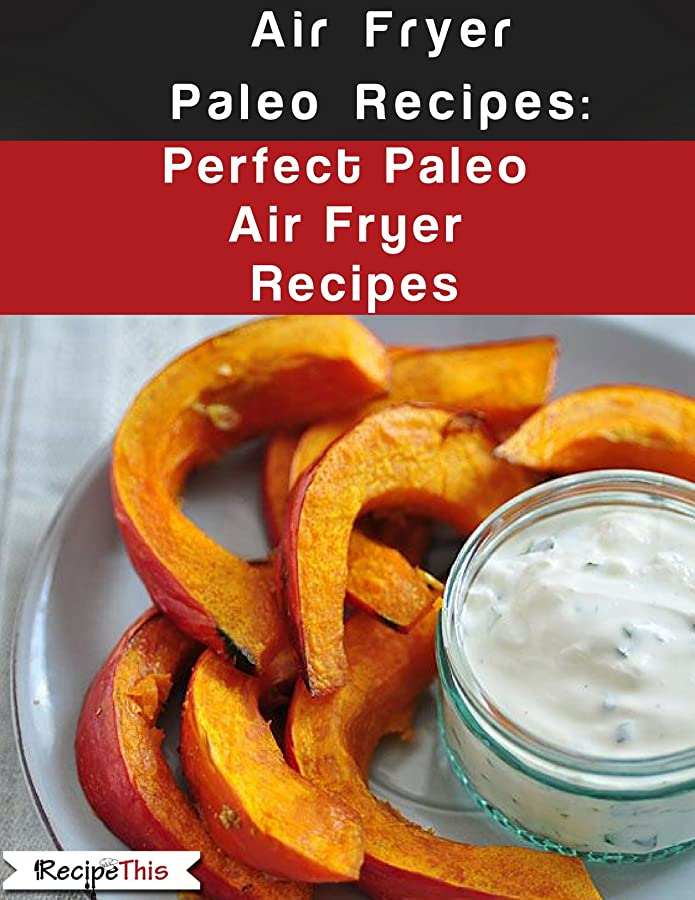 Air Fryer Paleo Recipes – Perfect Paleo Air Fryer Recipes (English Edition)