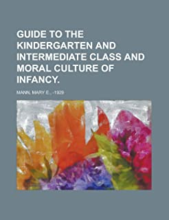 Guide to the Kindergarten and Intermediate Class and Moral Culture of Infancy
