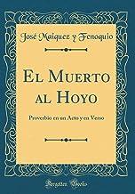 El Muerto al Hoyo: Proverbio en un Acto y en Verso (Classic Reprint)