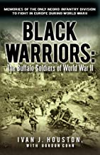 Black Warriors: The Buffalo Soldiers of World War II Memories of the Only Negro Infantry Division to Fight in Europe Durin...