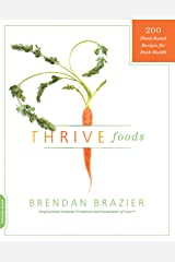 Thrive Foods: 200 Plant-Based Recipes for Peak Health Kindle Edition