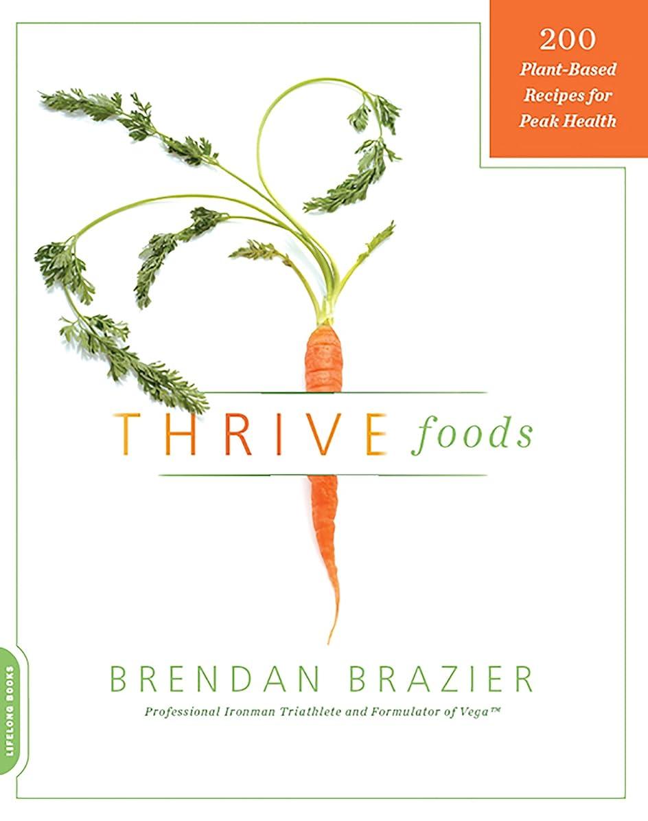 不器用送った不忠Thrive Foods: 200 Plant-Based Recipes for Peak Health (English Edition)